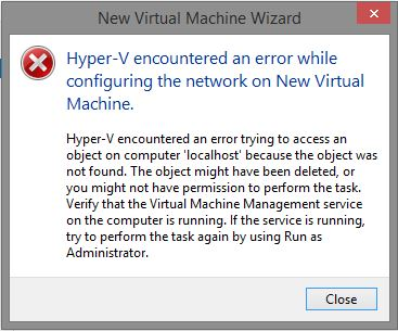 "FIX: ""Hyper-V encountered an error trying to access an object on computer 'localhost' because the object was not found. The object might have been deleted. Verify that the Virtual Machine Management service on the computer is running. If the service is running, try to perform the task again by using Run as Administrator."""